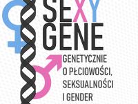 """Konferencja naukowa """"SeXY gene - genetycznie o płciowości, seksualności i gender"""""""
