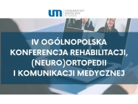 IV Ogólnopolska Konferencja Rehabilitacji, (Neuro)Ortopedii i Komunikacji Medycznej