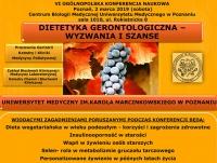 """VI Ogólnopolska Konferencja Naukowa """"Dietetyka Gerontologiczna - wyzwania i szanse"""""""
