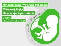 """II konferencja szkoleniowa pt. """"Wybrane Patologie Wczesnej Ciąży - nawracające poronienia"""""""
