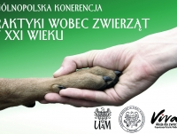 Ogólnopolska Konferencja Praktyki wobec zwierząt w XXI wieku - dobrostan zwierząt w różnych perspektywach