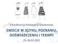 """II Konferencji Edukacyjno-Szkoleniowej """"Emocje w języku, poznaniu, doświadczeniu i terapii"""""""